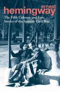 Fifth Column and Four Stories of the Spanish Civil War: Book by Ernest Hemingway