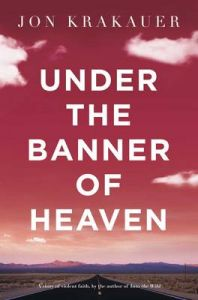 Under The Banner Of Heaven: Book by Jon Krakauer