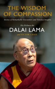 The Wisdom of Compassion: Stories of Remarkable Encounters and Timeless Insights: Book by His Holiness The Dalai Lama
