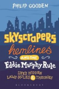 Skyscrapers, Hemlines and the Eddie Murphy Rule: Life's Hidden Laws, Rules and Theories (English) (Hardcover): Book by Philip Gooden