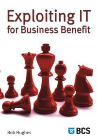 Exploiting IT for Business Benefit: Book by Bob Hughes