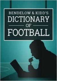 Bendelow and Kidd's Dictionary of Football: Book by Ian Bendelow