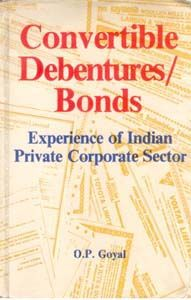 Convertible Debentures/Bonds Experience of Indian Private Corporate Sector: Book by O.P. Goyal