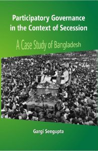 Participatory Governance In The Context of Secession: A Case Study of Bangladesh: Book by Gargi Sengupta