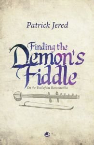 Finding the Demon's Fiddle : On the Trail of the Ravanhattha (English)