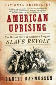 American Uprising: The Untold Story of America's Largest Slave Revolt: Book by Daniel Rasmussen