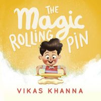 The Magic Rolling Pin: Book by Vikas Khanna