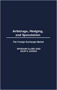 Arbitrage  Hedging  And Speculation: The Foreign Exchange Market. (English) (Hardcover): Book by Dilip Ghosh