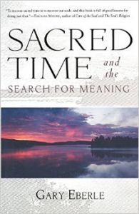 Sacred Time and the Search for Meaning (Paperback): Book by Gary Eberle