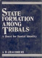 State Formation Among Tribals: A Quest For Santal Identity: Book by A.B. Chaudhuri