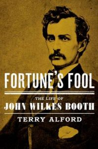 Fortune's Fool: The Life of John Wilkes Booth: Book by Terry L. Alford