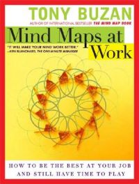 Mind Maps at Work: How to Be the Best at Your Job and Still Have Time to Play: Book by Tony Buzan