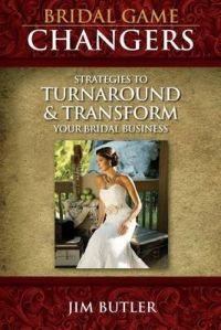 Bridal Game Changers: Strategies to Turnaround or Transform Your Bridal Business: Book by Jim Butler