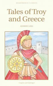 Tales of Troy and Greece: Book by Andrew Lang