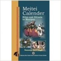 Meitei calender rites and ritual in manipur (English): Book by Sanasam Amal Singh