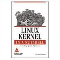 Linux Kernel in a Nutshell 1st Edition: Book by Greg Kroah- Hartman