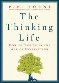 The Thinking Life: How to Thrive in the Age of Distraction: Book by P. M. Forni