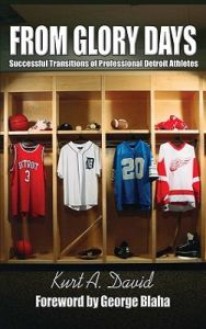 From Glory Days: Successful Transitions of Professional Detroit Athletes: Book by Kurt A David