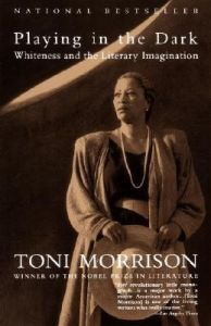 Playing In The Dark: Whiteness and the Literary Imagination : Whiteness and the Literary Imagination (English) (Paperback): Book by Toni Morrison