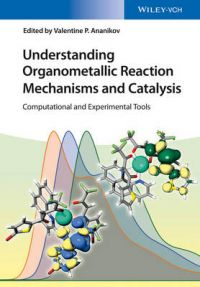 Understanding Organometallic Reaction Mechanisms and Catalysis: Computational and Experimental Tools (English): Book by Valentin P. Ananikov