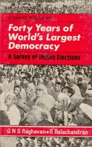 Forty Years of World's Largest Democracy A Survey of Indian Elections (English) (Hardcover): Book by G. N. S. Raghavan