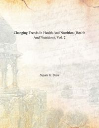 Changing Trends In Health And Nutrition (Health and Nutrition), Vol. 2 (English) 01 Edition (Paperback): Book by Sujata K. Dass
