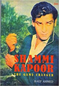 Shammi Kapoor:The Game Changer: Book by Rauf Ahmed