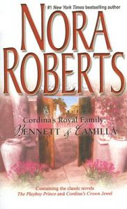 Cordina's Royal Family: Bennett & Camilla : The Playboy Prince/Cordina's Crown Jewel: Book by Nora Roberts