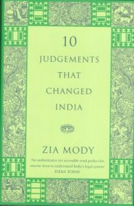 10 Judgements That Changed India (English) (Hardcover): Book by                                                      Zia Mody is one of Indias foremost corporate attorneys. She co-founded AZB & Partners, one of Indias leading corporate law firms and is senior partner at its Mumbai offices. Zia has been consistently ranked by renowned international business law journals as one of Indias and Asias best mergers and a... View More                                                                                                   Zia Mody is one of Indias foremost corporate attorneys. She co-founded AZB & Partners, one of Indias leading corporate law firms and is senior partner at its Mumbai offices. Zia has been consistently ranked by renowned international business law journals as one of Indias and Asias best mergers and acquisitions lawyers, most powerful CEOs and commercial arbitration specialists. She was a vice president of the London Court of International Arbitration and is a director of the London Court of International Arbitration, India.