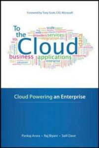 To the Cloud: Cloud Powering an Enterprise: Book by Arora
