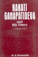 Kakati Ganapatideva And His Times: Book by P. Sivunnaidu