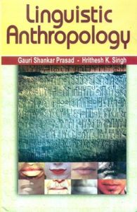 Linguistic Anthropology, 277 pp, 2012 (English): Book by H. K. Singh G. S. Prasad