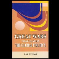 Great Wars - That Shaped the Global Politics: Book by Singh, S P