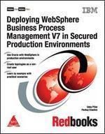 Deploying WebSphere Business Process Management V7 in Secured Production Environments (English): Book by Uday Pillai, Pankuj Chachra