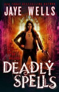 Deadly Spells: Book by Jaye Wells