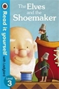 The Elves and the Shoemaker - Read it yourself with Ladybird: Level 3 (Paperback): Book by LADYBIRD