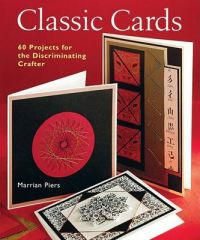 Classic Cards: 60 Projects for the Discriminating Crafter: Book by Marrian Piers