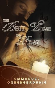 The Best Time to Pray: Book by Emmanuel Oghenebrorhie
