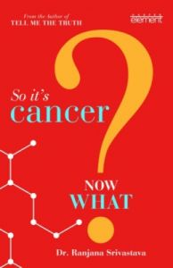 So It's Cancer Now What (English) (Paperback): Book by Ranjana Srivastava