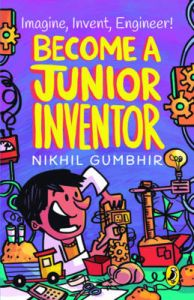 BECOME A JUNIOR INVENTOR: Book by Nikhil Gumbhir