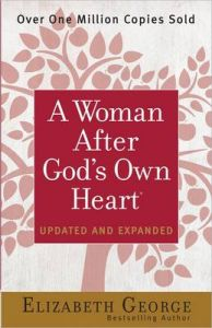 A Woman After God's Own Heart: Book by Elizabeth George