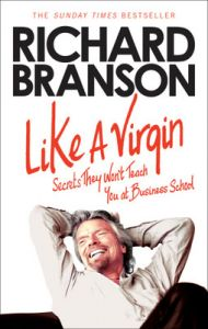Like A Virgin : Secrets They Wont Teach You at Business School (English) (Paperback): Book by Sir Richard Branson
