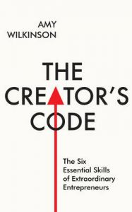 The Creator's Code: The Six Essential Skills of Extraordinary Entrepreneurs: Book by Amy Wilkinson