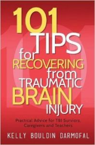 101 Tips for Recovering from Traumatic Brain Injury: Practical Advice for Tbi Survivors  Caregivers  and Teachers: Book by Kelly Bouldin Darmofal