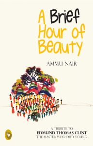 A Brief Hour of Beauty: Book by Ammu Nair