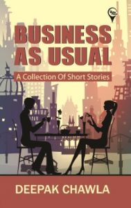Business As Usual : A Collection of Short Stories (English) (Paperback): Book by Deepak Chawla
