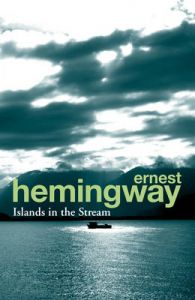 Islands in the Stream: Book by Ernest Hemingway