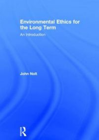 Environmental Ethics for the Long Term: An Introduction: Book by John Nolt