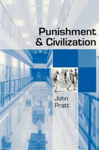 Punishment and Civilization: Penal Tolerance and Intolerance in Modern Society: Book by John Pratt