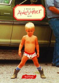 I Was an Awesomer Kid: Book by Brad Getty